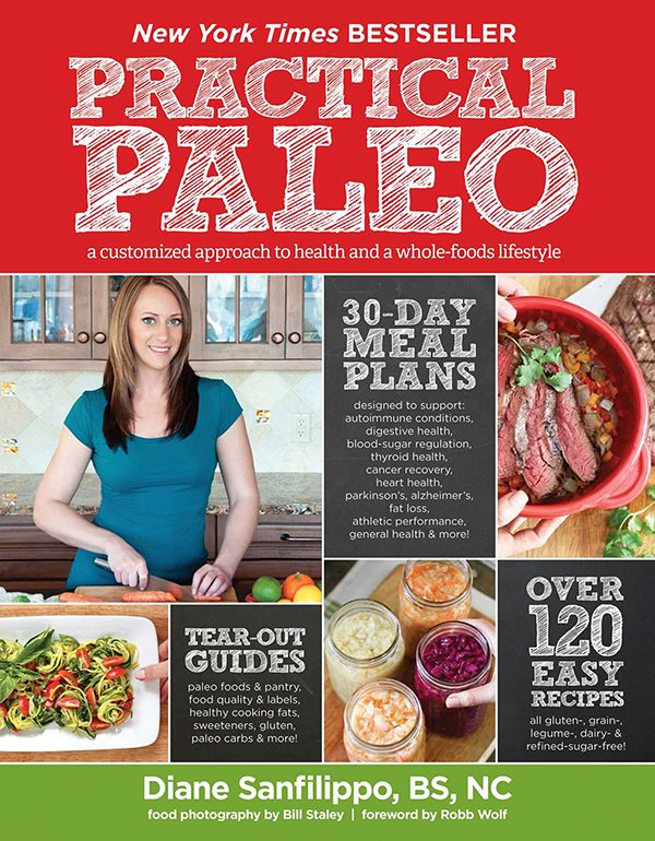 Practical Paleo A Customized Approach to Health and a Whole-Foods Lifestyle