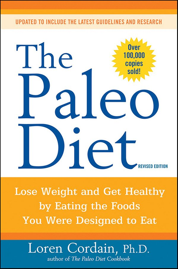The Paleo Diet Lose Weight and Get Healthy by Eating the Foods You Were Designed to Eat