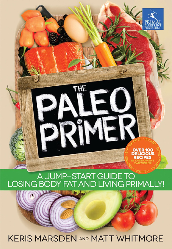 The Paleo Primer, A Jump-Start Guide to Losing Body Fat and Living Primally