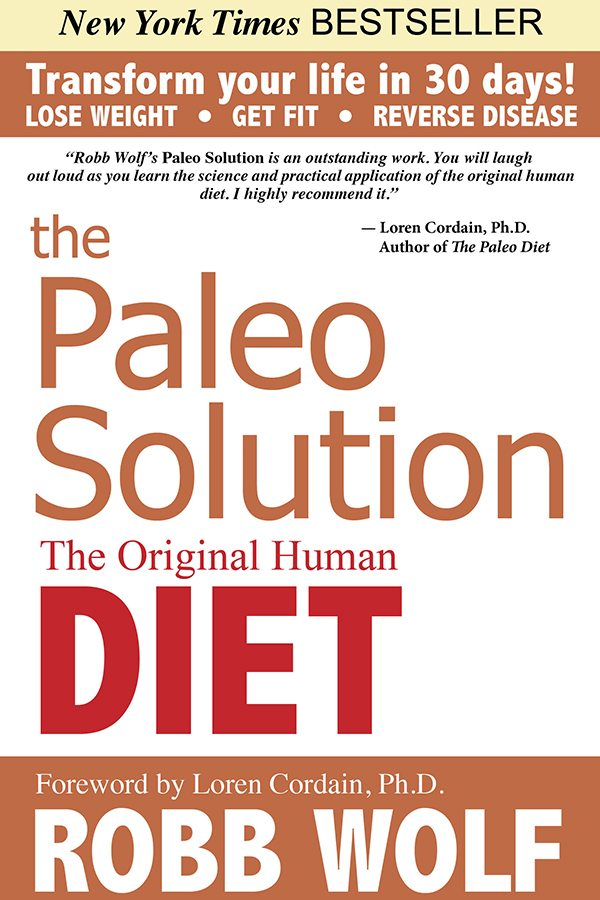 The Paleo Solution, The Original Human Diet