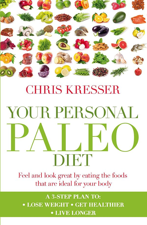 Your Personal Paleo Diet Feel and Look Great by Eating the Foods That Are Ideal for Your Body