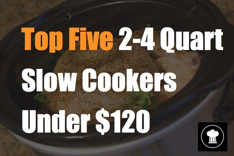 top five 2-4 quart slow cookers under 120 dollars