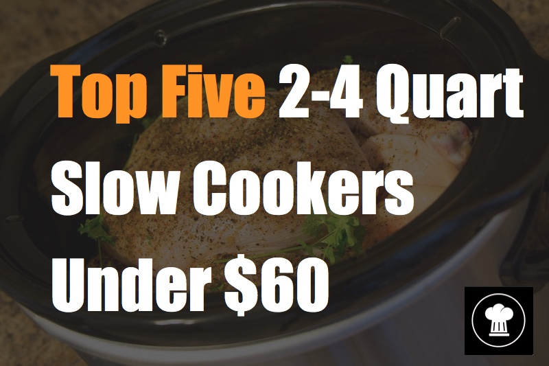 top five 2-4 quart slow cookers under 60 dollars