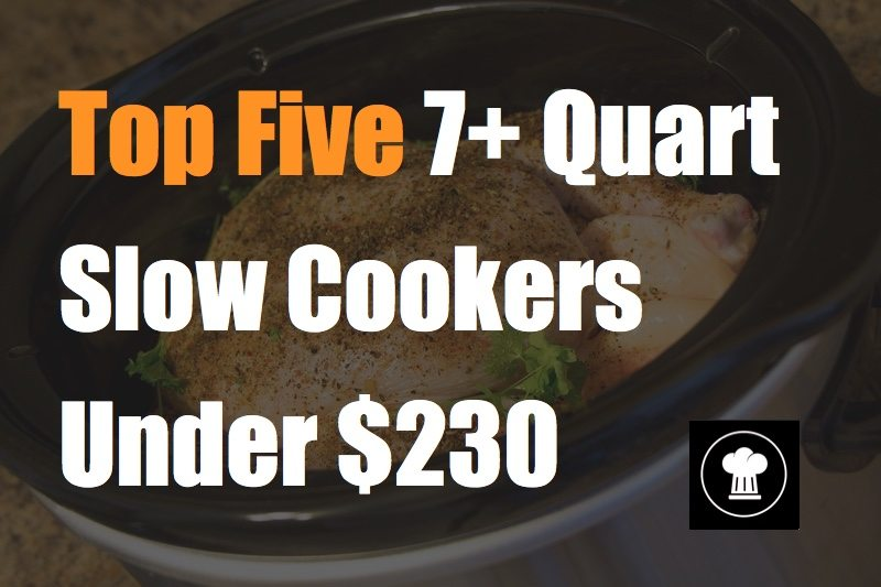 top five 7 quart slow cookers under 230 dollars