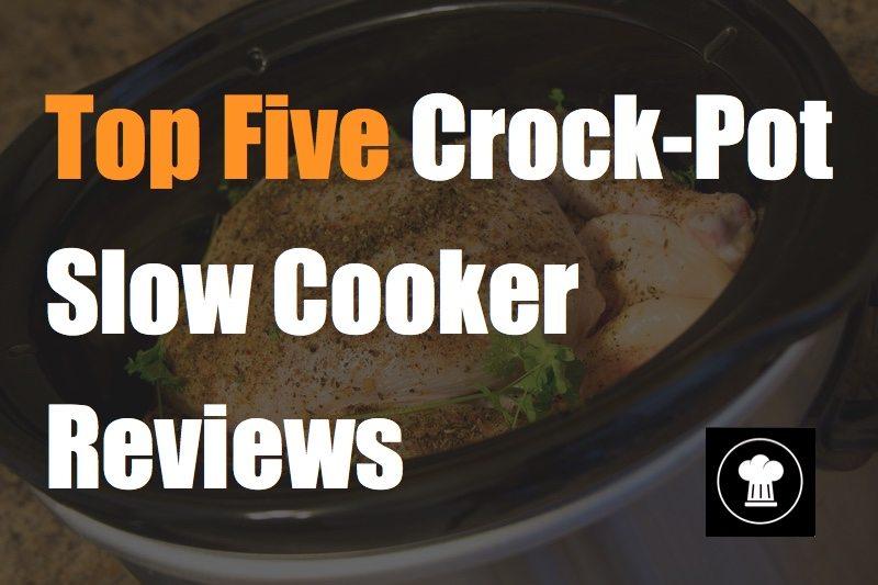 top five crock pot slow cooker reviews