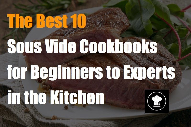The Best 10 Sous Vide Cookbooks for Beginners to Experts in the Kitchen