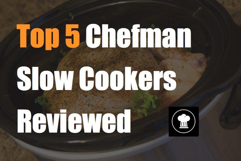 Top 5 Chefman Slow Cookers Reviewed
