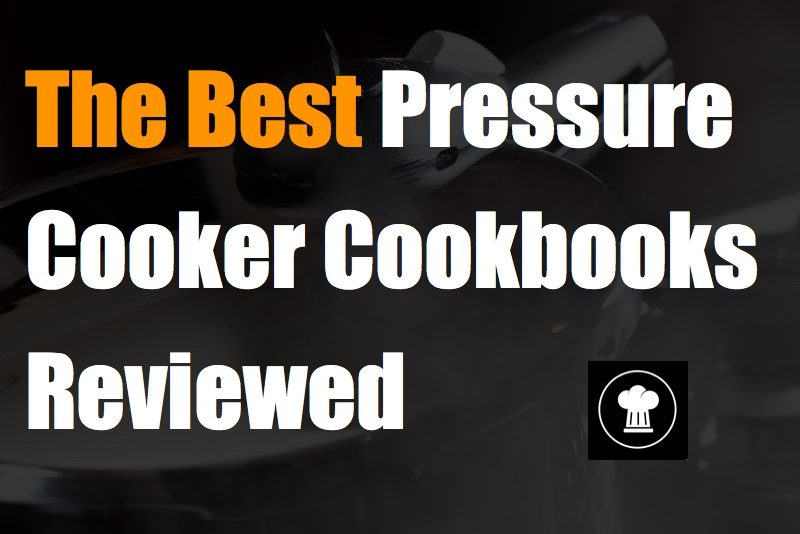 Our Picks For The Best 15 Pressure Cooker Cookbooks Reviewed!