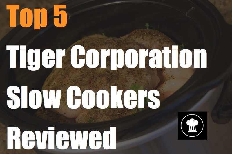 Top 5 Tiger Corporation Slow Cookers Reviewed