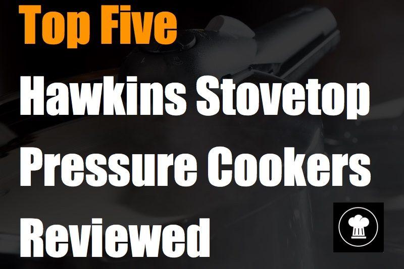 Top Five Hawkins Stovetop Pressure Cookers Reviewed