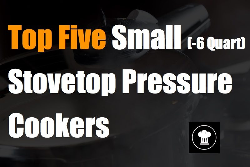 Top Five Small Stovetop Pressure Cookers (-6 Quart)