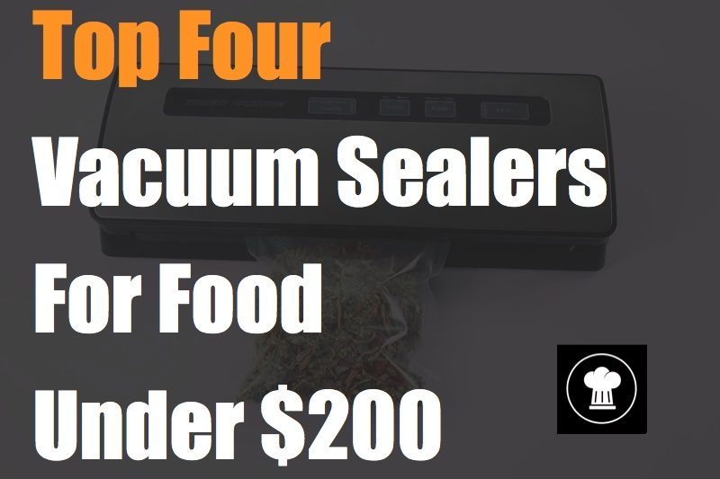 Top Four Premium Vacuum Sealers For Food