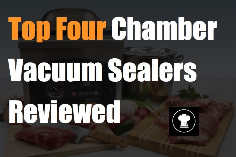 Top Four Chamber Vacuum Sealers Reviewed