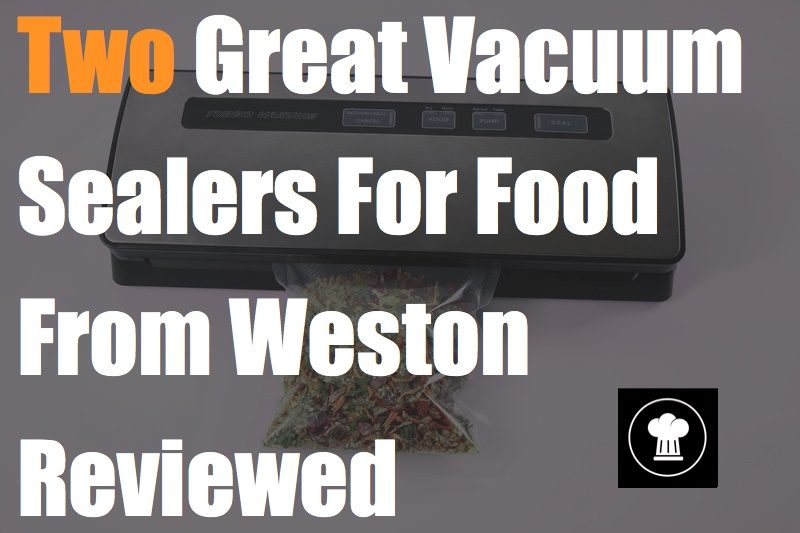 Two Great Vacuum Sealers For Food From Weston Reviewed