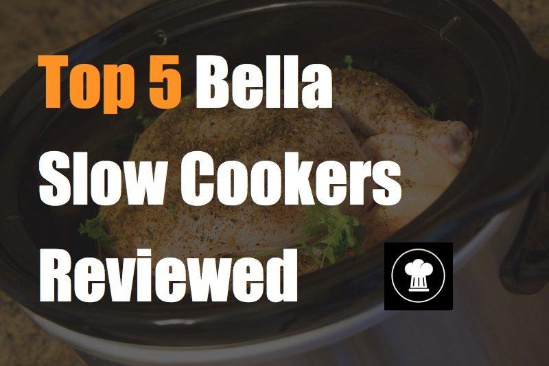 top 5 bella slow cookers reviewed
