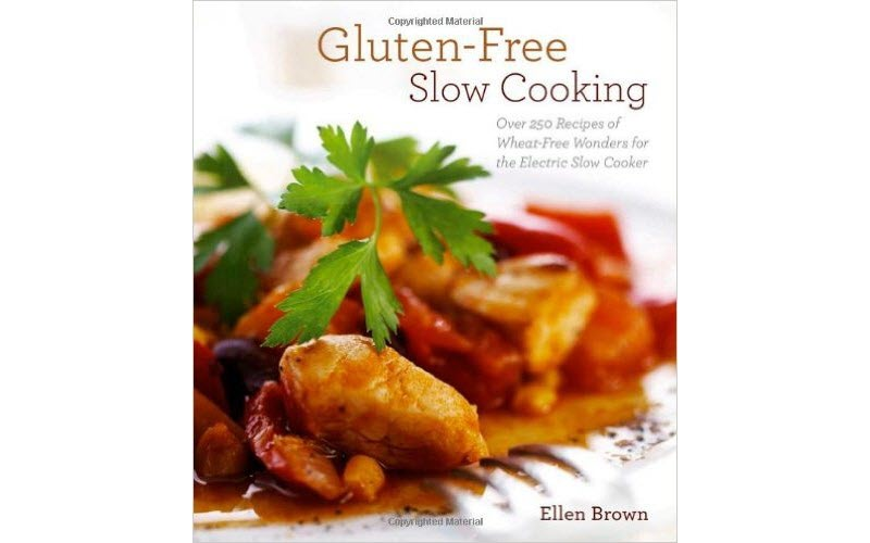 Gluten-Free Slow Cooking Over 250 Recipes of Wheat-Free Wonders