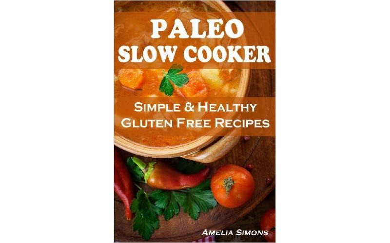 Paleo Slow Cooker Simple and Healthy Gluten Free Recipes
