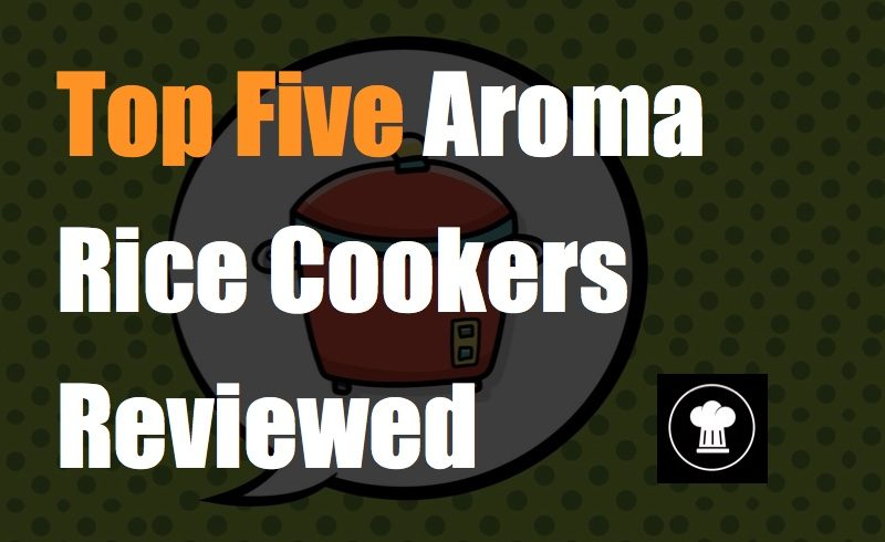Top Five Aroma Rice Cookers Reviewed