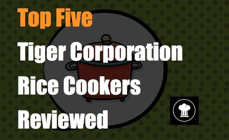 Top Five Tiger Corporation Rice Cookers Reviewed