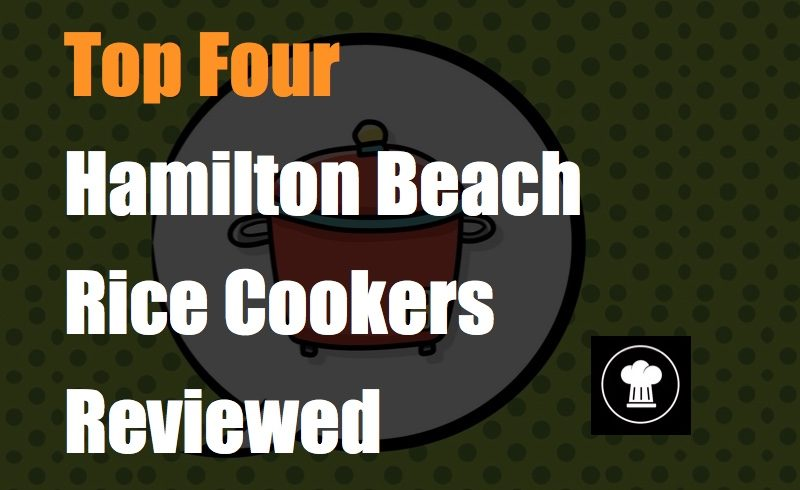 Top Four Hamilton Beach Rice Cookers Reviewed