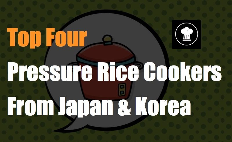 Top Four Pressure Rice Cookers From Japan & Korea