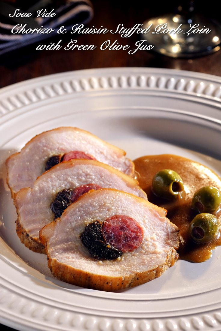 Sous Vide Chorizo and Raisin Stuffed Pork Loin with Green ...