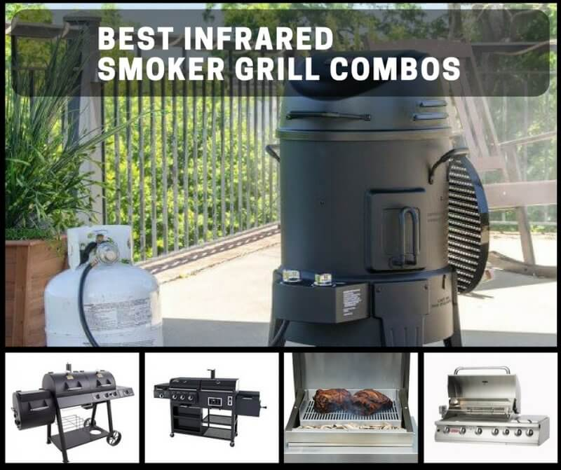 The Best Infrared Smoker Grill Combos For Fast, Efficient, Smoking & Grilling