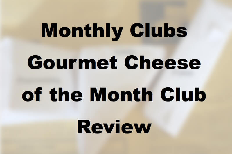 MonthlyClubs.com Gourmet Cheese of the Month Club Review