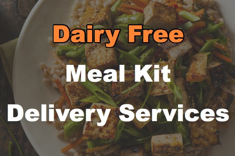 8 Dairy Free Meal Kit Delivery Services You Can Order Online