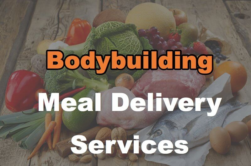 8 Food Services Delivering Meals for Bodybuilders