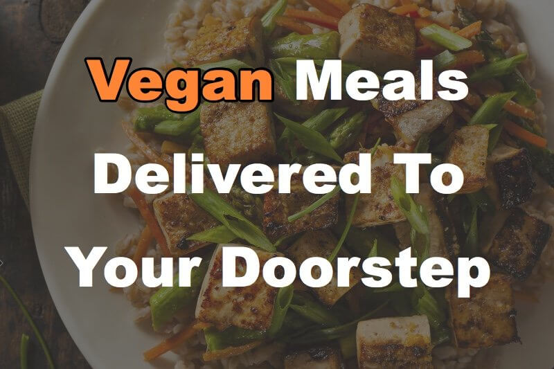 17 Food Services Delivering Vegan Meals To Your Home