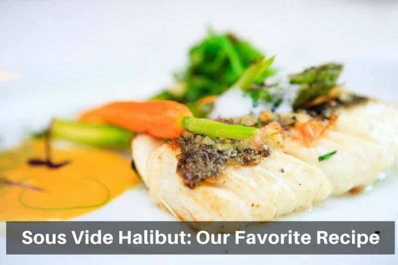 Sous Vide Halibut: Our Favorite Recipe