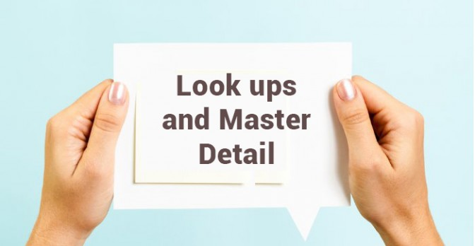 Look ups and Master Detail