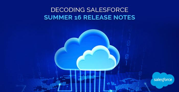 Decoding Salesforce Summer 16 Release Notes