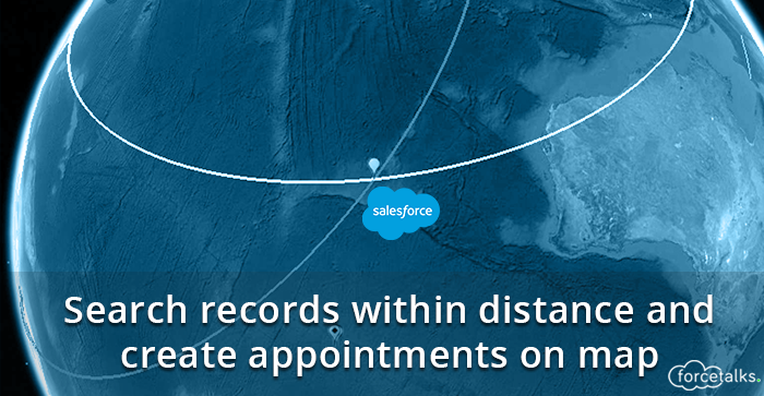 Search records within distance and create appointments on map – Salesforce