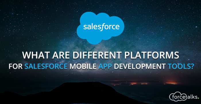 What are the Different Platforms for Salesforce Mobile App Development Tools?