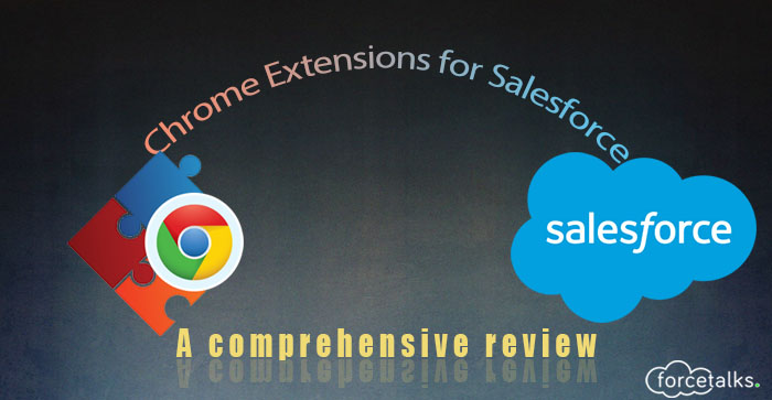 Chrome Extensions for Salesforce – A comprehensive review