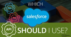 Which SFDC API should you use?