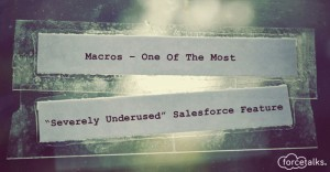 """Macros – One Of The Most """"Severely Underused"""" Salesforce Feature"""