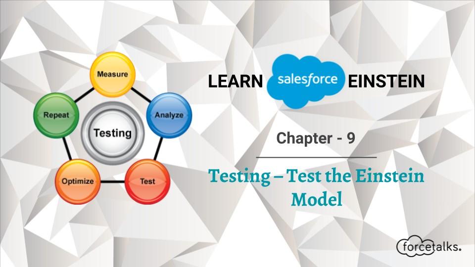 Learn Salesforce Einstein – Chapter 9 (Testing – Test the Einstein Model)