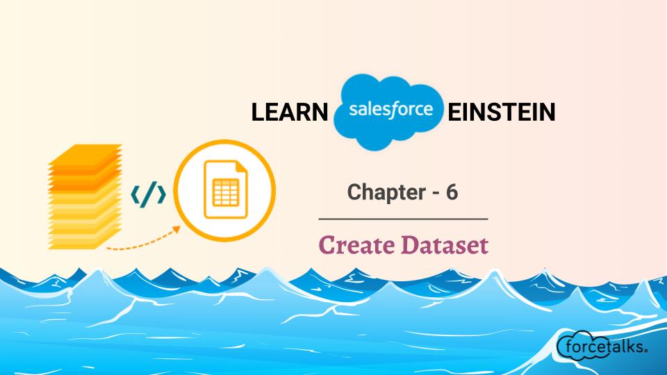 Learn Salesforce Einstein – Chapter 6 (Create Dataset)