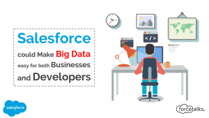 Salesforce could Make Big Data easy for both Businesses and Developers
