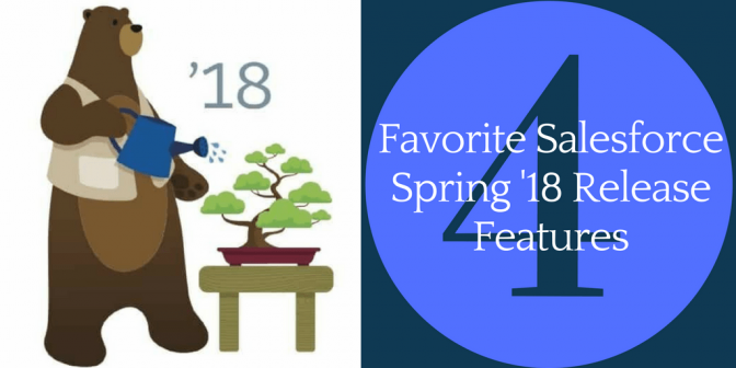 4 Favorite Spring 18 Release Features