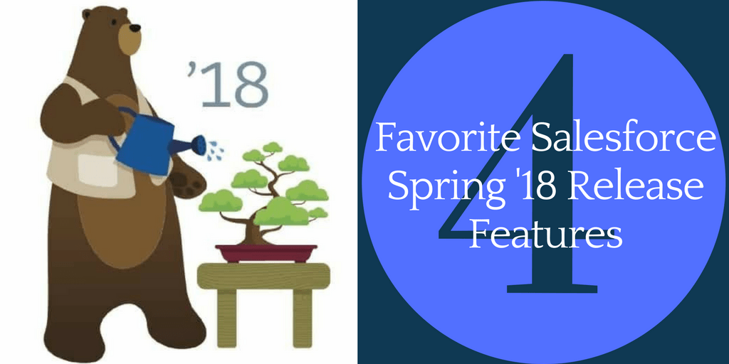 4 favorite Salesforce Spring '18 Release features