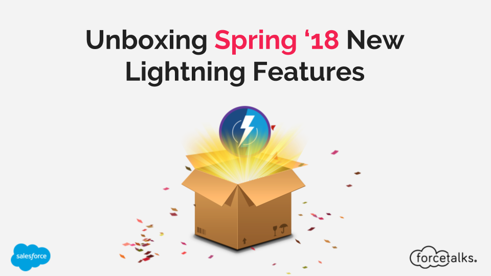 Salesforce | Unboxing Salesforce Spring '18 New Lightning Features
