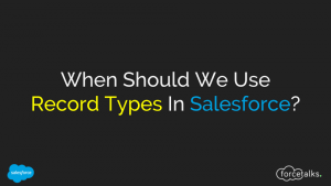 When Should We Use Record Types In Salesforce?