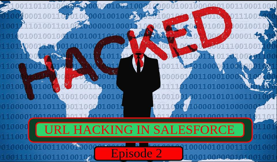 URL Hacking in Salesforce – Episode 2