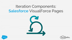 Iteration Components Used In Salesforce VisualForce Pages