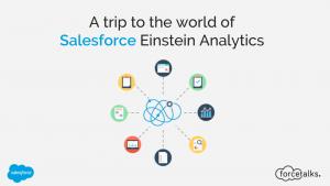 A Trip to the World of Salesforce Einstein Analytics