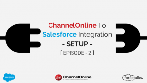 ChannelOnline To Salesforce Integration Setup [EPISODE -2]